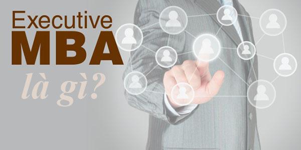 EMBA là chương trình đào tạo thạc sĩ quản trị kinh doanh cấp cao.